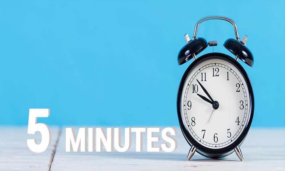 Follow the 5-Minute Rule
